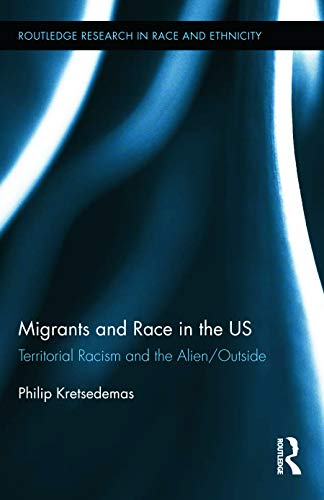 Migrants and Race in the US: Territorial Racism and the Alien/Outside (Routledge Research in Race ...