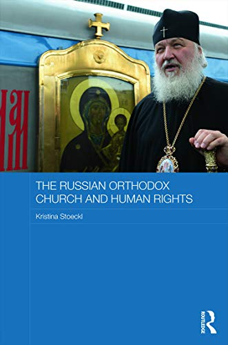 9780415658713: The Russian Orthodox Church and Human Rights (Routledge Religion, Society and Government in Eastern Europe and the Former Soviet States)