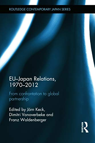 9780415658720: EU-Japan Relations, 1970-2012: From Confrontation to Global Partnership (Routledge Contemporary Japan Series)
