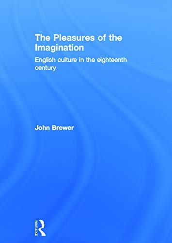 9780415658843: The Pleasures of the Imagination: English Culture in the Eighteenth Century