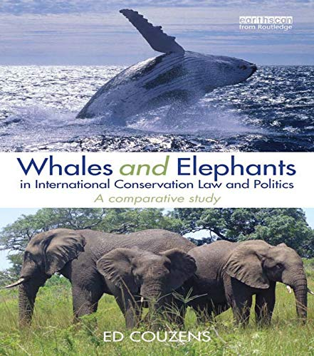 Whales and Elephants in International Conservation Law and Politics: A Comparative Study: Ed ...