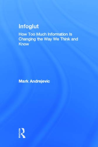 9780415659079: Infoglut: How Too Much Information Is Changing the Way We Think and Know