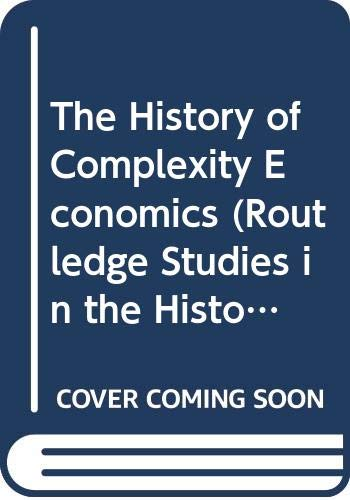 9780415659277: The History of Complexity Economics (Routledge Studies in the History of Economics)