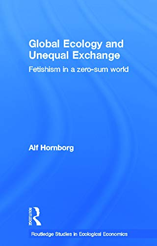 9780415659284: Global Ecology and Unequal Exchange: Fetishism in a Zero-Sum World (Routledge Studies in Ecologica)