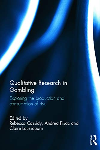 9780415659383: Qualitative Research in Gambling: Exploring the production and consumption of risk