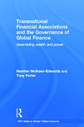 9780415659727: Transnational Financial Associations and the Governance of Global Finance: Assembling Wealth and Power (RIPE Series in Global Political Economy)