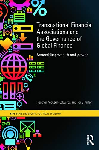 9780415659741: Transnational Financial Associations and the Governance of Global Finance: Assembling Wealth and Power (RIPE Series in Global Political Economy)