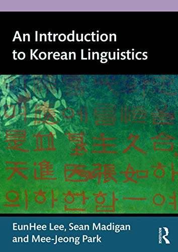 An Introduction to Korean Linguistics: Lee, Eunhee, Madigan, Sean, Park, Mee-Jeong