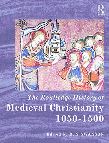 Routledge History of Medieval Christianity (Hardcover): R.n. Swanson
