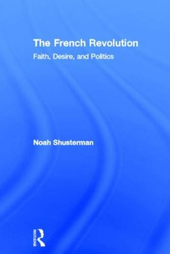 The French Revolution: Faith, Desire and Politics: Shusterman, Noah
