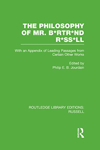 9780415660228: The Philosophy of Mr. B*rtr*nd R*ss*ll: With an Appendix of Leading Passages from Certain Other Works. A Skit.