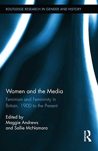 9780415660365: Women and the Media: Feminism and Femininity in Britain, 1900 to the Present (Routledge Research in Gender and History)