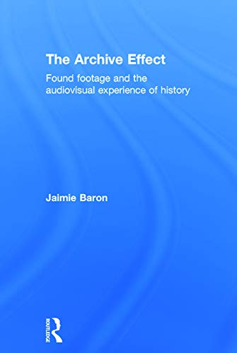 9780415660723: The Archive Effect: Found Footage and the Audiovisual Experience of History