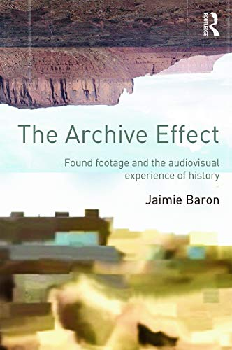 9780415660730: The Archive Effect: Found Footage and the Audiovisual Experience of History