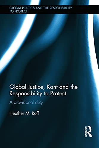 9780415660815: Global Justice, Kant and the Responsibility to Protect: A Provisional Duty (Global Politics and the Responsibility to Protect)