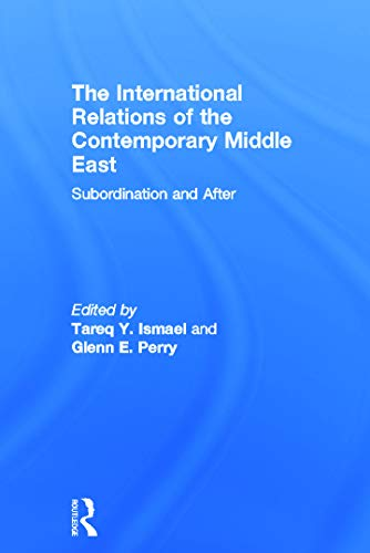 9780415661348: The International Relations of the Contemporary Middle East: Subordination and Beyond