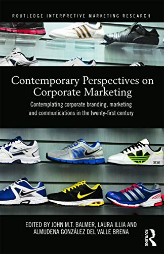 9780415662093: Contemporary Perspectives on Corporate Marketing: Contemplating Corporate Branding, Marketing and Communications in the 21st Century (Routledge Interpretive Marketing Research)