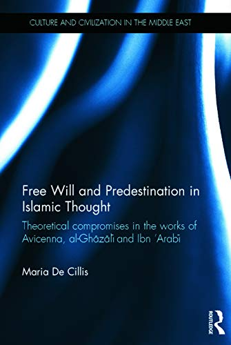 9780415662185: Free Will and Predestination in Islamic Thought: Theoretical Compromises in the Works of Avicenna, al-Ghazali and Ibn 'Arabi (Culture and Civilization in the Middle East)