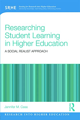 Researching Student Learning in Higher Education: A social realist approach (Research into Higher ...