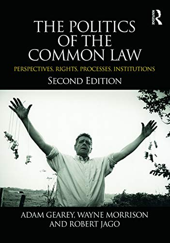The Politics of the Common Law: Perspectives, Rights, Processes, Institutions (0415662362) by Adam Gearey; Wayne Morrison; Robert Jago