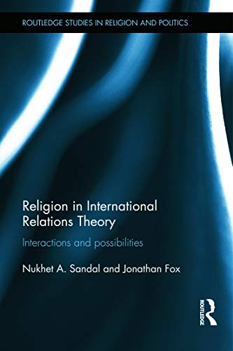 9780415662628: Religion in International Relations Theory: Interactions and Possibilities (Routledge Studies in Religion and Politics)