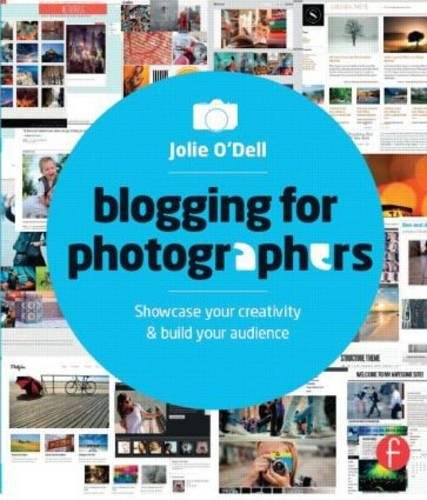 9780415662666: Blogging for Photographers: Explore your creativity & build your audience