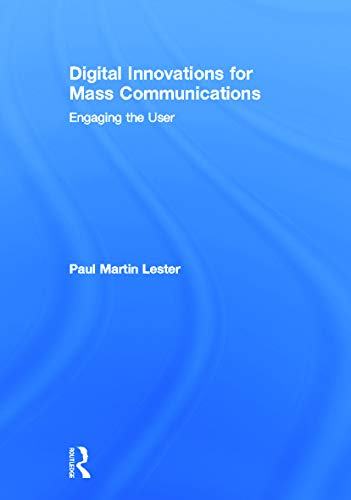 Digital Innovations for Mass Communications: Engaging the User: Lester, Paul Martin