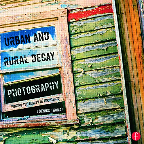 9780415663212: Urban and Rural Decay Photography: How to Capture the Beauty in the Blight