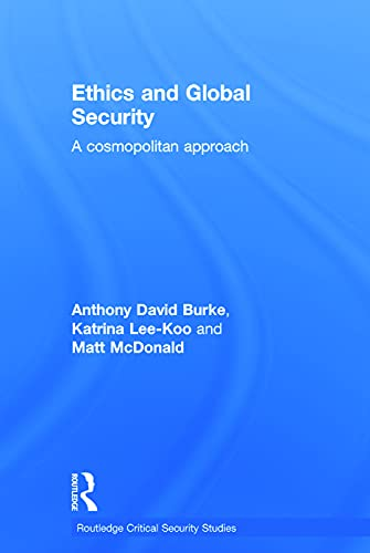 9780415663229: Ethics and Global Security: A cosmopolitan approach (Routledge Critical Security Studies)