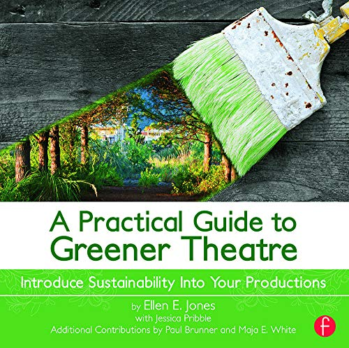 A Practical Guide to Greener Theatre: Introduce Sustainability Into Your Productions: Jones, Ellen ...