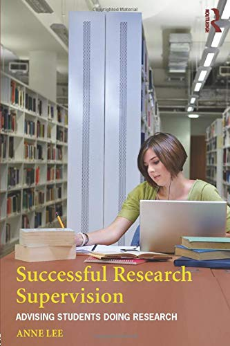 Successful Research Supervision: Advising students doing research (0415663539) by Lee, Anne