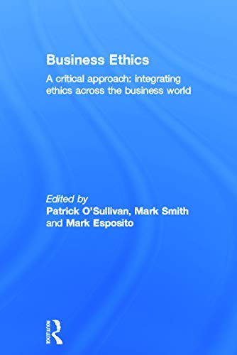 9780415663564: Business Ethics: A Critical Approach: Integrating Ethics Across the Business World