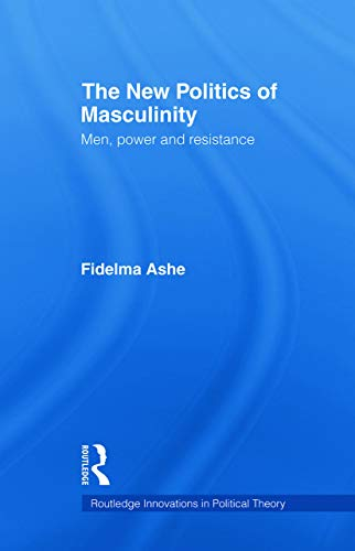 9780415663700: The New Politics of Masculinity: Men, Power and Resistance (Routledge Innovations in Political Theory)