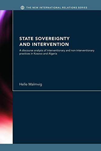9780415663892: State Sovereignty and Intervention: A Discourse Analysis of Interventionary and Non-Interventionary Practices in Kosovo and Algeria (The New International Relations)
