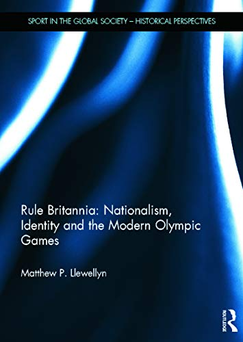 9780415663908: Rule Britannia: Nationalism, Identity and the Modern Olympic Games (Sport in the Global Society - Historical perspectives)