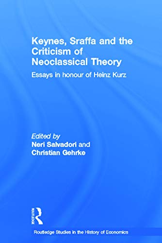 9780415664509: Keynes, Sraffa and the Criticism of Neoclassical Theory: Essays in Honour of Heinz Kurz (Routledge Studies in the History of Economics)