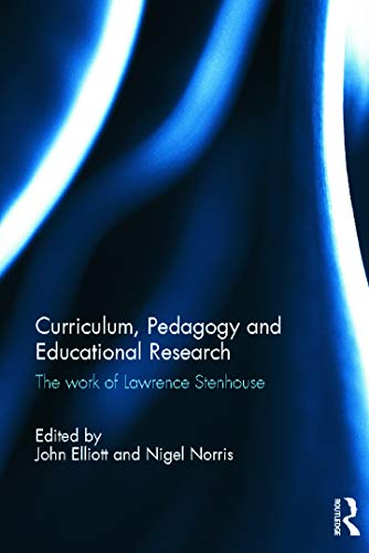 9780415664561: Curriculum, Pedagogy and Educational Research: The Work of Lawrence Stenhouse