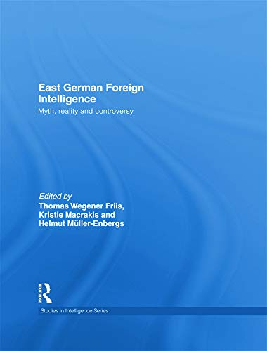 9780415664592: East German Foreign Intelligence: Myth, Reality and Controversy (Studies in Intelligence)