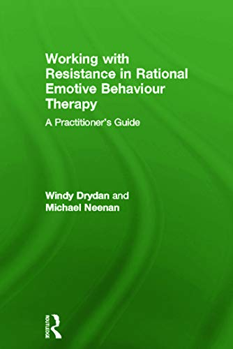 Working with Resistance in Rational Emotive Behaviour Therapy: A Practitioner's Guide (0415664799) by Windy Dryden; Michael Neenan