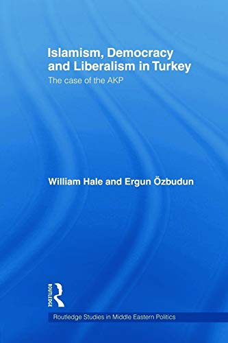 9780415665087: Islamism, Democracy and Liberalism in Turkey (Routledge Studies in Middle Eastern Politics)