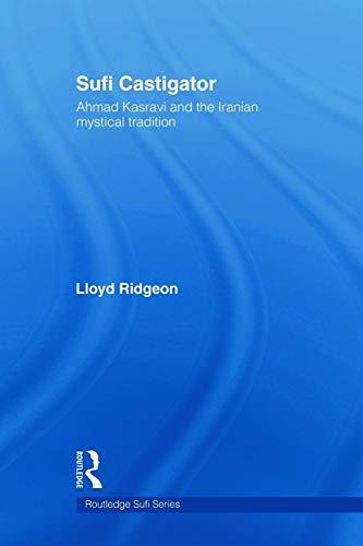 9780415665131: Sufi Castigator: Ahmad Kasravi and the Iranian Mystical Tradition (Routledge Sufi Series)