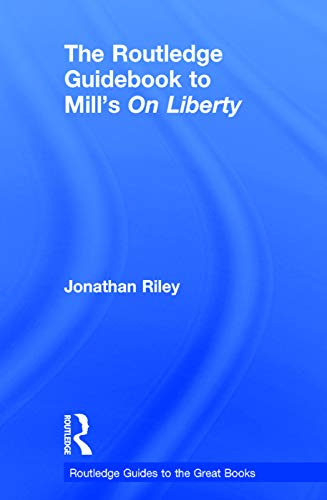 The Routledge Guidebook to Mill's On Liberty (The Routledge Guides to the Great Books): Riley,...