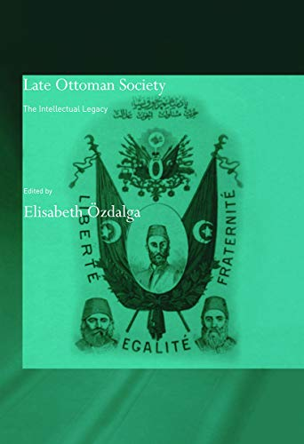 9780415665445: Late Ottoman Society: The Intellectual Legacy (Soas/Routledge Curzon Studies on the Middle East)
