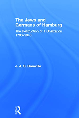 9780415665858: The Jews and Germans of Hamburg: The Destruction of a Civilization 1790-1945