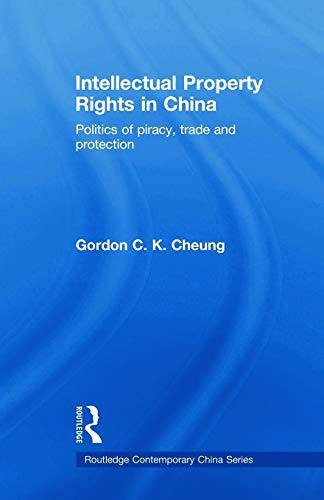 9780415665919: Intellectual Property Rights in China: Politics of Piracy, Trade and Protection (Routledge Contemporary China)
