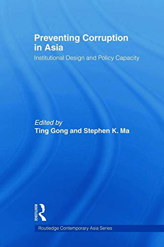 9780415665995: Preventing Corruption in Asia: Institutional Design and Policy Capacity (Routledge Contemporary Asia Series)