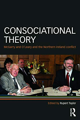 9780415666015: Consociational Theory: McGarry and O'Leary and the Northern Ireland conflict (Routledge Research in Comparative Politics)