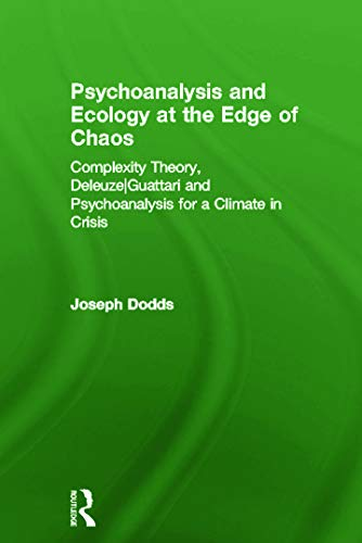 9780415666114: Psychoanalysis and Ecology at the Edge of Chaos: Complexity Theory, Deleuze,Guattari and Psychoanalysis for a Climate in Crisis