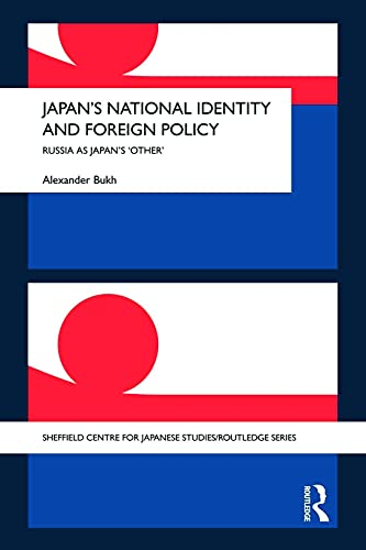9780415666183: Japan's National Identity and Foreign Policy: Russia as Japan's 'Other' (Sheffield Centre for Japanese Studies/Routledge)