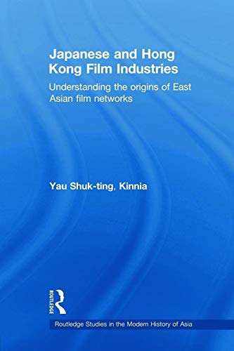 9780415666244: Japanese and Hong Kong Film Industries: Understanding the Origins of East Asian Film Networks (Routledge Studies in the Moder)